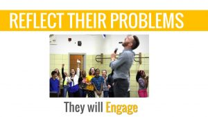 Reflect their problems and your students will engage