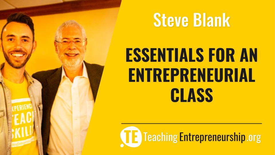 Steve Blank Essentials for Teaching an Entrepreneurship Class